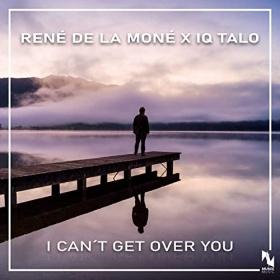 RENÉ DE LA MONÉ X IQ-TALO - I CAN'T GET OVER YOU